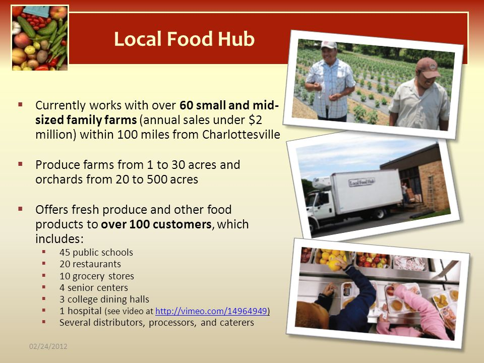Local Food Hub Currently works with over 60 small and mid- sized family farms (annual sales under $2 million) within 100 miles from Charlottesville.