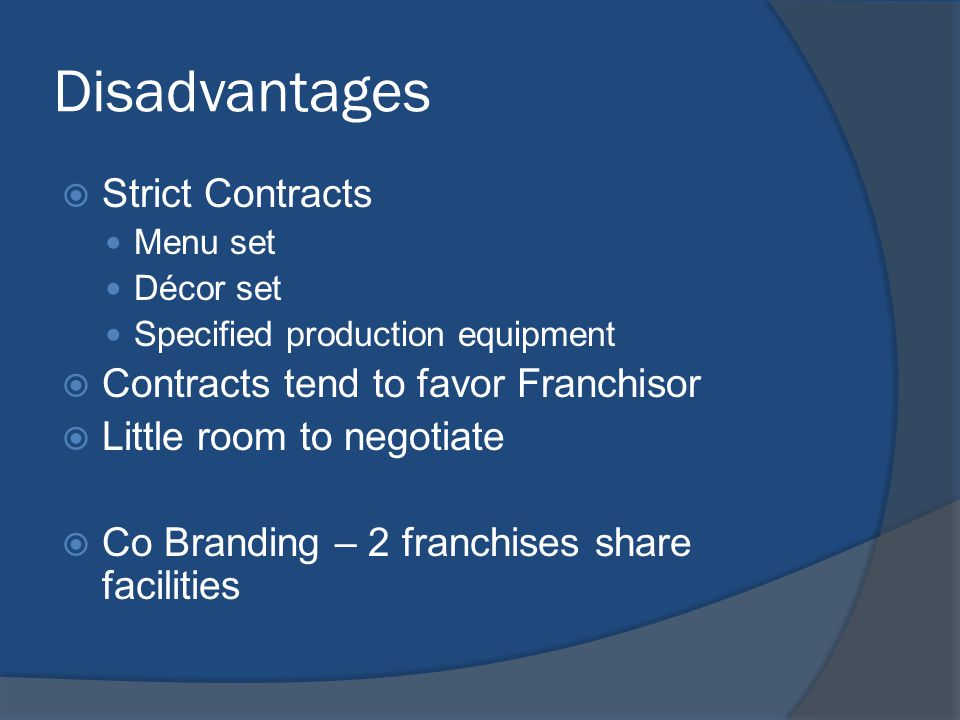 Disadvantages Strict Contracts Contracts tend to favor Franchisor