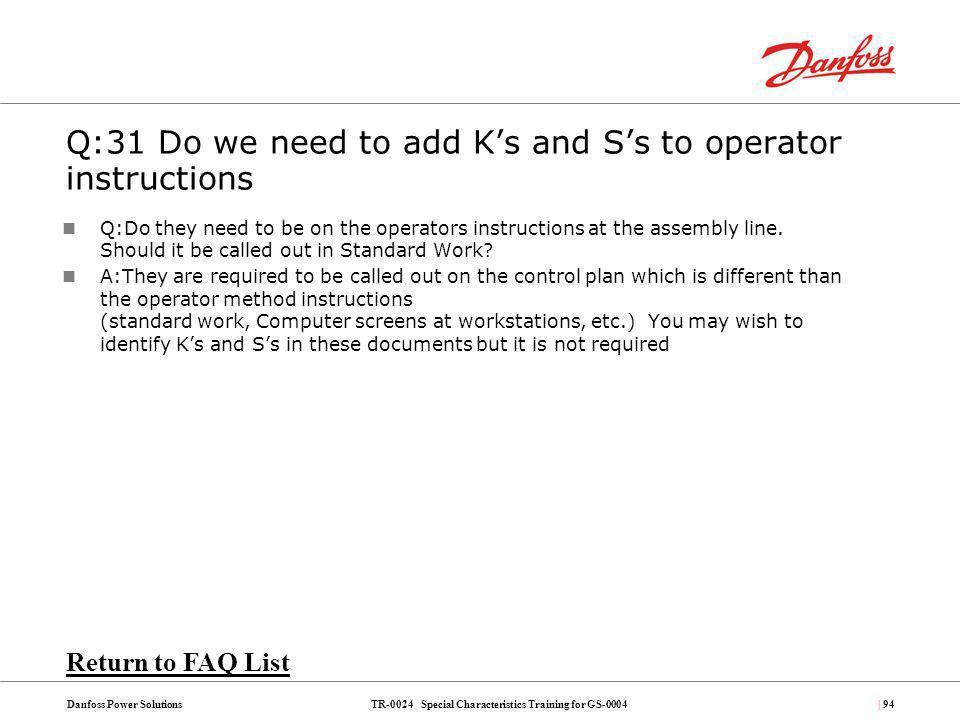 Q:31 Do we need to add K's and S's to operator instructions