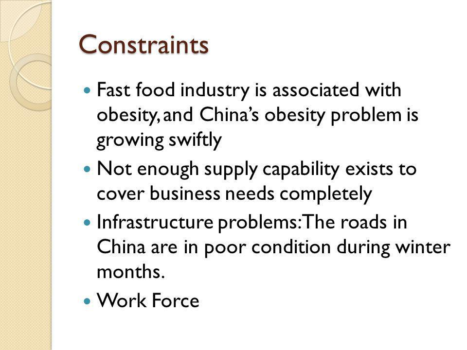 Constraints Fast food industry is associated with obesity, and China's obesity problem is growing swiftly.