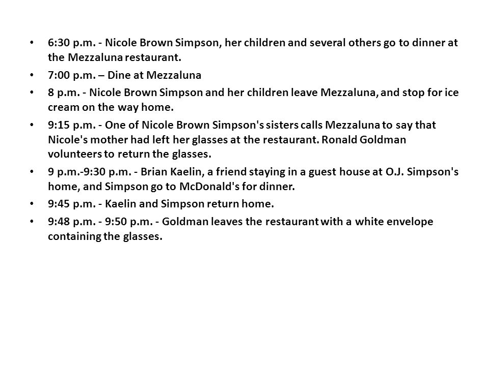 6:30 p.m. - Nicole Brown Simpson, her children and several others go to dinner at the Mezzaluna restaurant.