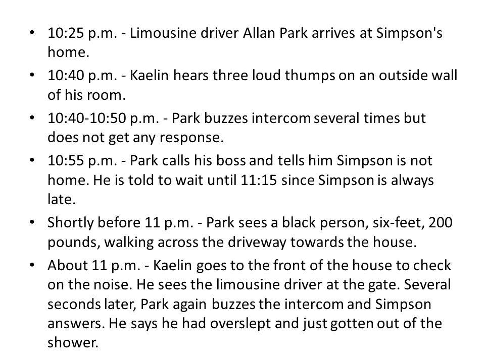 10:25 p.m. - Limousine driver Allan Park arrives at Simpson s home.