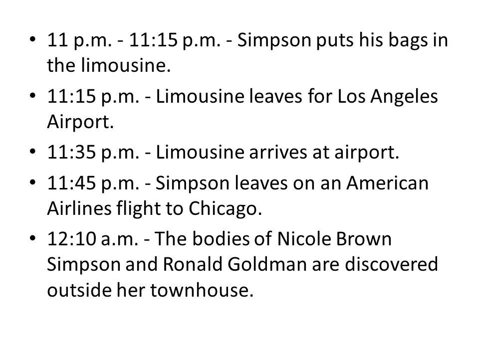 11 p.m. - 11:15 p.m. - Simpson puts his bags in the limousine.