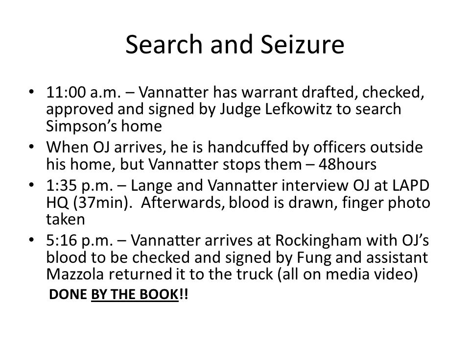 Search and Seizure 11:00 a.m. – Vannatter has warrant drafted, checked, approved and signed by Judge Lefkowitz to search Simpson's home.