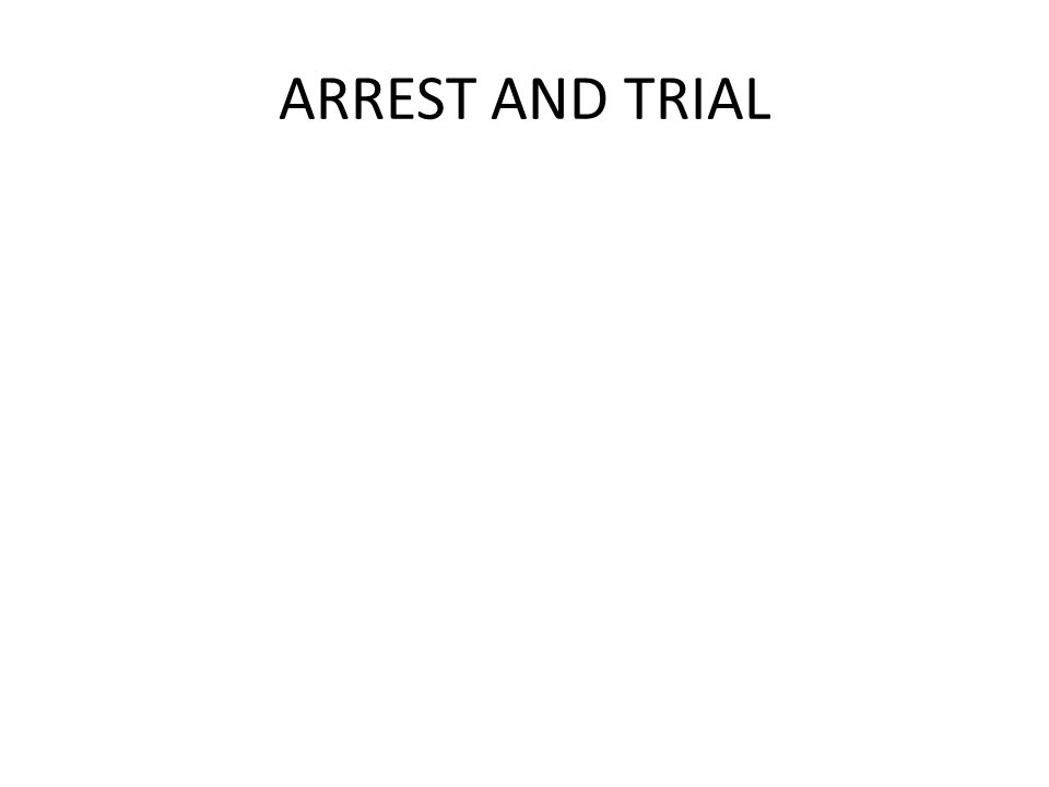 ARREST AND TRIAL