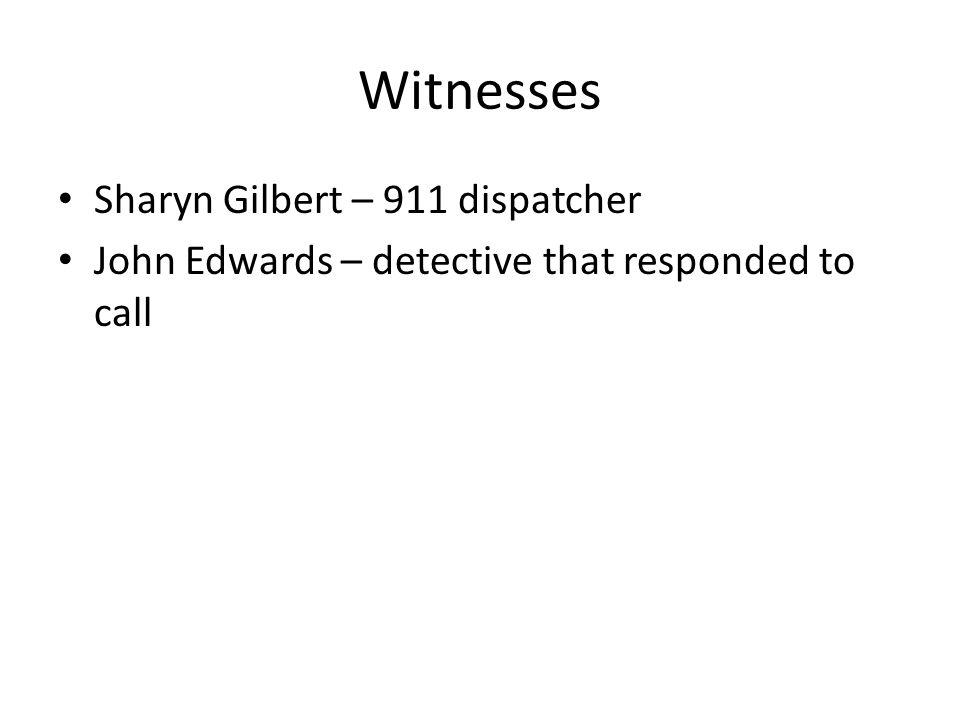 Witnesses Sharyn Gilbert – 911 dispatcher
