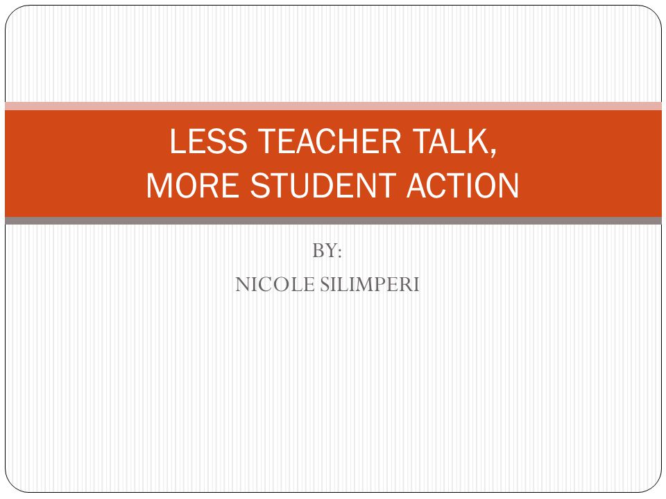 LESS TEACHER TALK, MORE STUDENT ACTION
