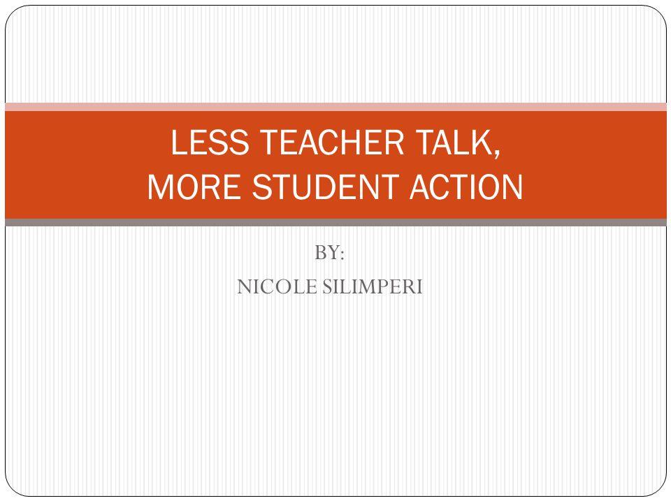 LESS TEACHER TALK, MORE STUDENT ACTION