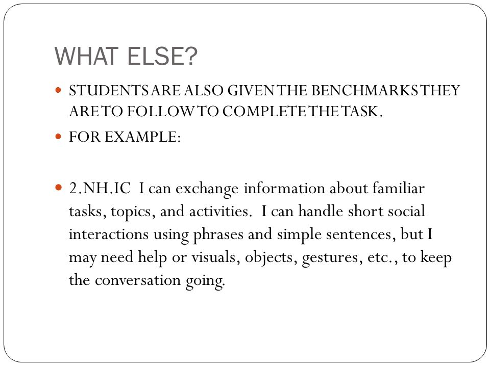 WHAT ELSE STUDENTS ARE ALSO GIVEN THE BENCHMARKS THEY ARE TO FOLLOW TO COMPLETE THE TASK. FOR EXAMPLE: