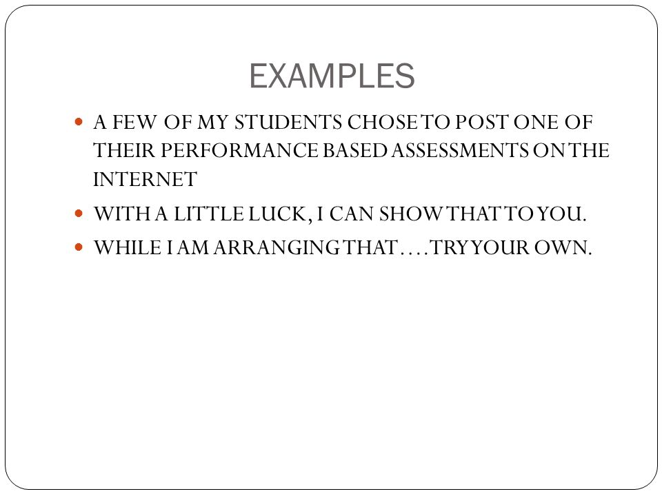 EXAMPLES A FEW OF MY STUDENTS CHOSE TO POST ONE OF THEIR PERFORMANCE BASED ASSESSMENTS ON THE INTERNET.