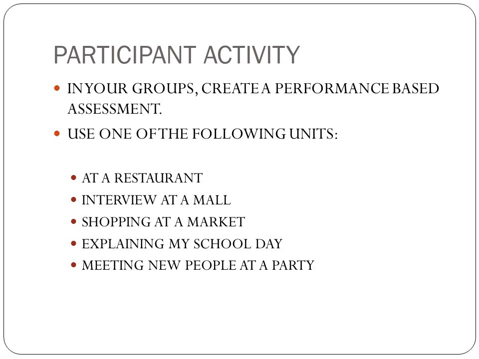 PARTICIPANT ACTIVITY IN YOUR GROUPS, CREATE A PERFORMANCE BASED ASSESSMENT. USE ONE OF THE FOLLOWING UNITS: