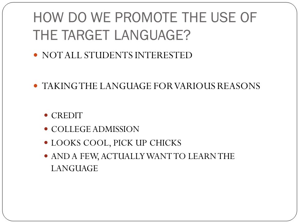 HOW DO WE PROMOTE THE USE OF THE TARGET LANGUAGE