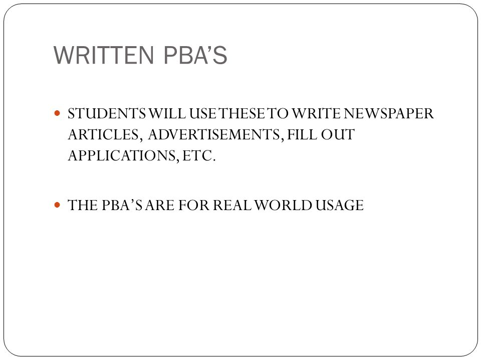 WRITTEN PBA'S STUDENTS WILL USE THESE TO WRITE NEWSPAPER ARTICLES, ADVERTISEMENTS, FILL OUT APPLICATIONS, ETC.