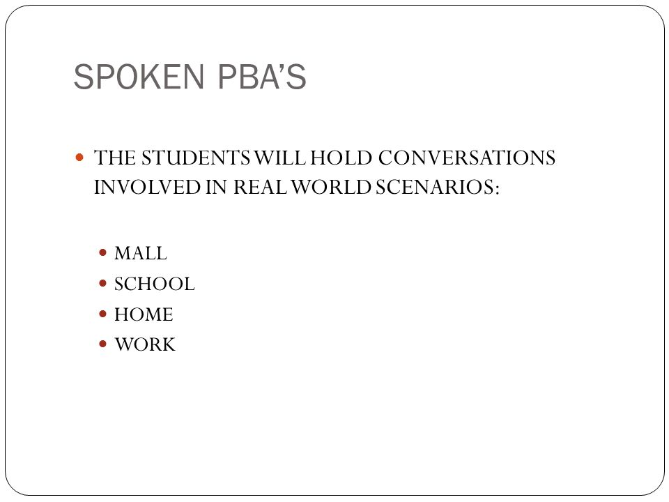 SPOKEN PBA'S THE STUDENTS WILL HOLD CONVERSATIONS INVOLVED IN REAL WORLD SCENARIOS: MALL. SCHOOL.