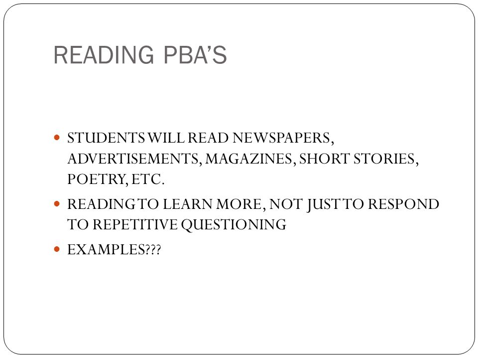 READING PBA'S STUDENTS WILL READ NEWSPAPERS, ADVERTISEMENTS, MAGAZINES, SHORT STORIES, POETRY, ETC.
