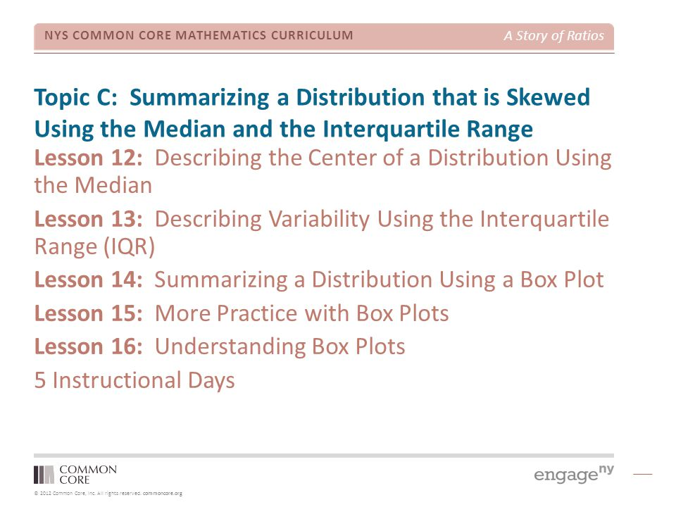 Topic C: Summarizing a Distribution that is Skewed Using the Median and the Interquartile Range