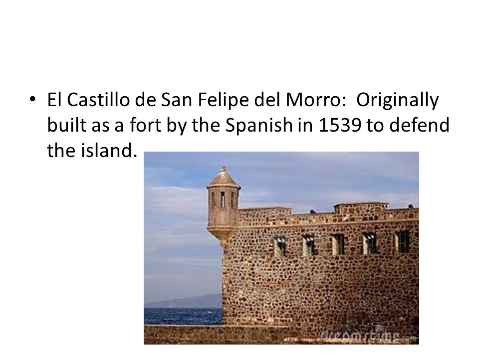 El Castillo de San Felipe del Morro: Originally built as a fort by the Spanish in 1539 to defend the island.