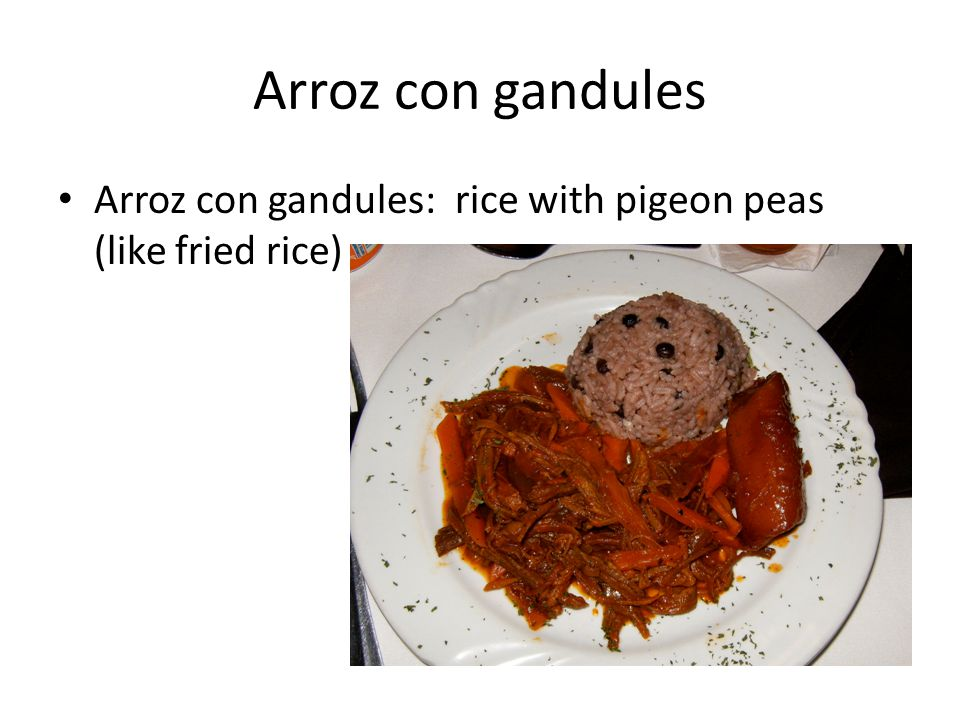 Arroz con gandules Arroz con gandules: rice with pigeon peas (like fried rice)