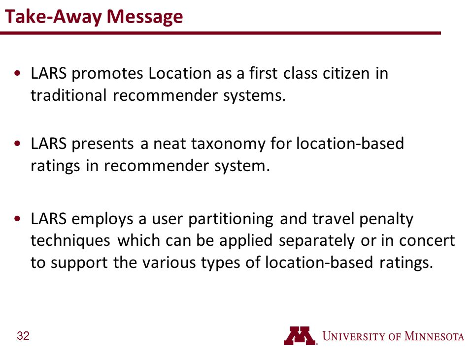 Take-Away Message LARS promotes Location as a first class citizen in traditional recommender systems.