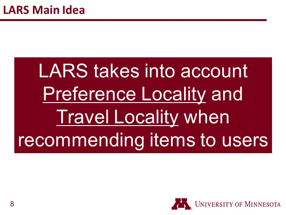 LARS Main Idea LARS takes into account Preference Locality and Travel Locality when recommending items to users.