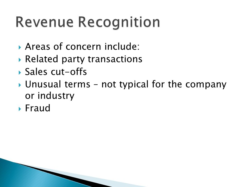 Revenue Recognition Areas of concern include: