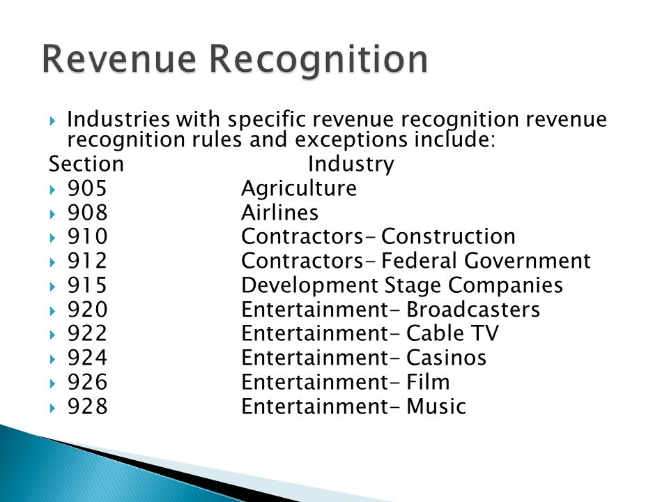 Revenue Recognition Industries with specific revenue recognition revenue recognition rules and exceptions include: