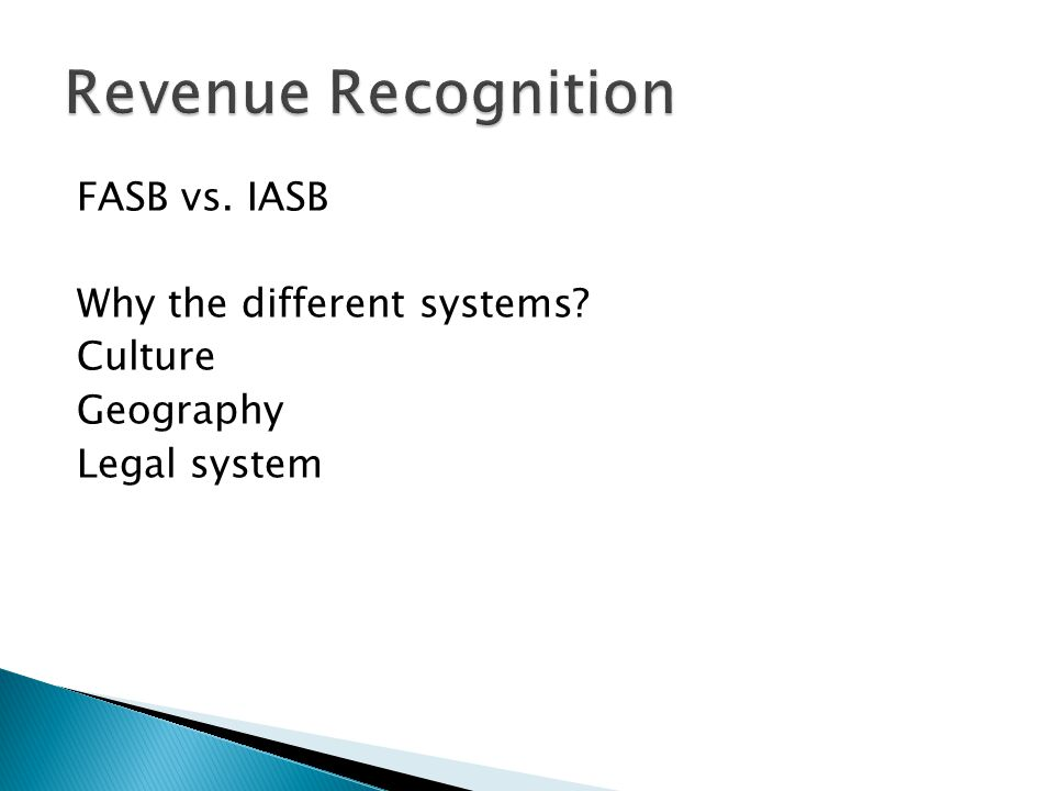 Revenue Recognition FASB vs. IASB Why the different systems Culture