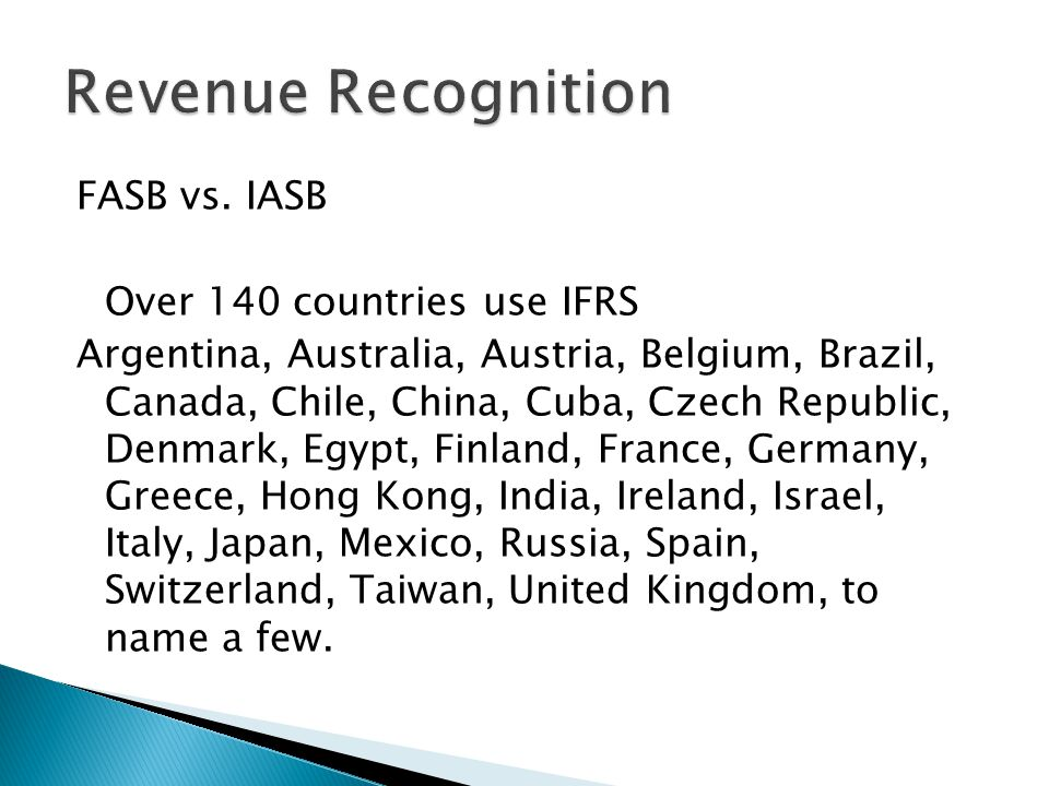 Revenue Recognition FASB vs. IASB Over 140 countries use IFRS