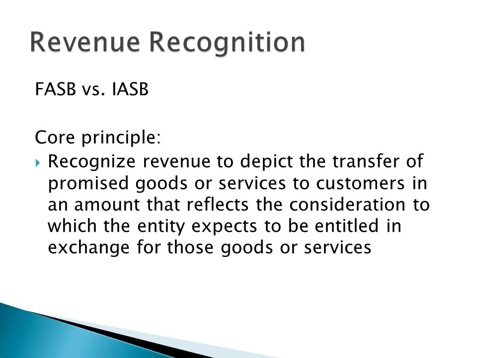 Revenue Recognition FASB vs. IASB Core principle: