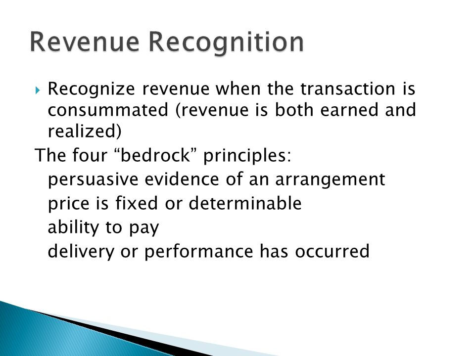 Revenue Recognition Recognize revenue when the transaction is consummated (revenue is both earned and realized)