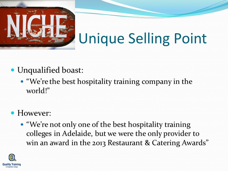 Unique Selling Point Unqualified boast: However: