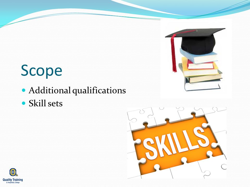 Scope Additional qualifications Skill sets