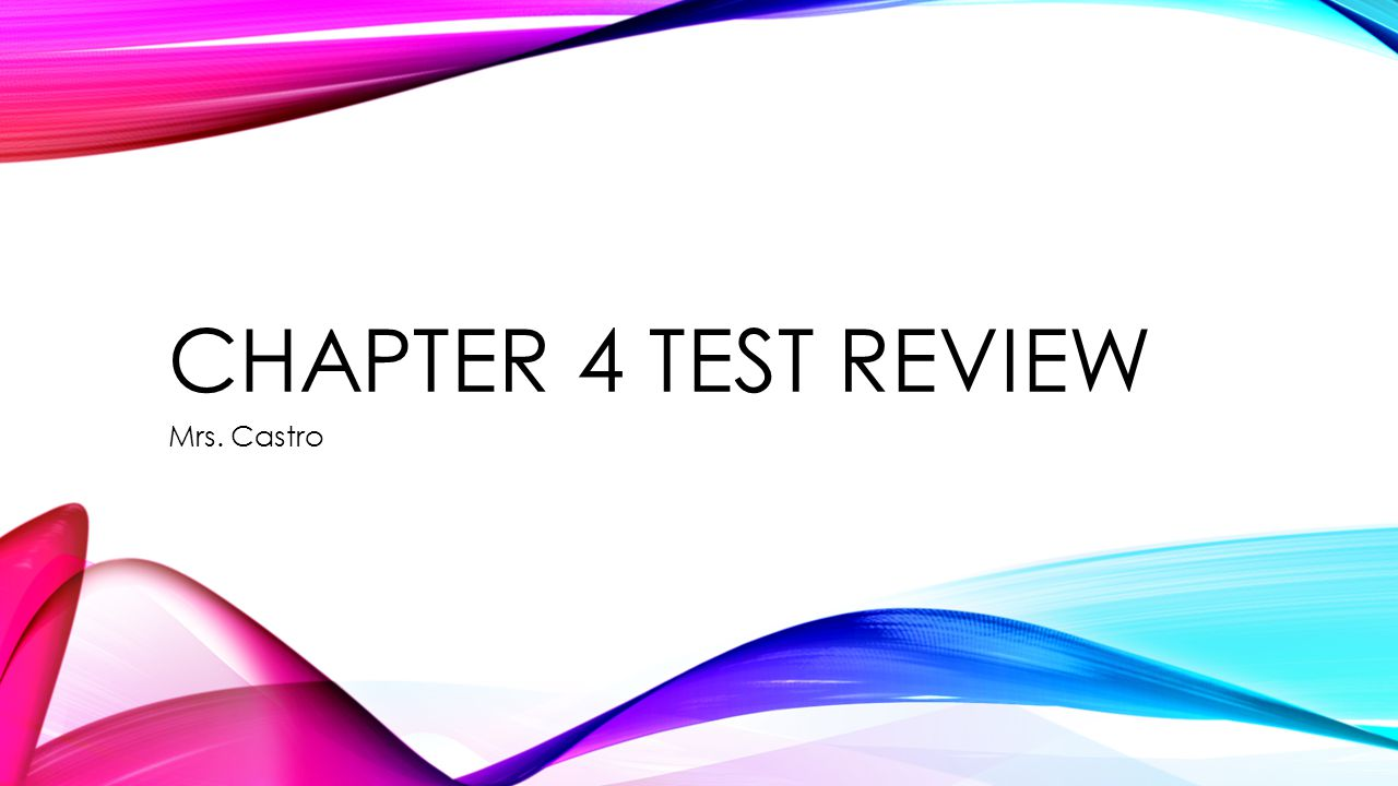 Chapter 4 Test Review Mrs. Castro