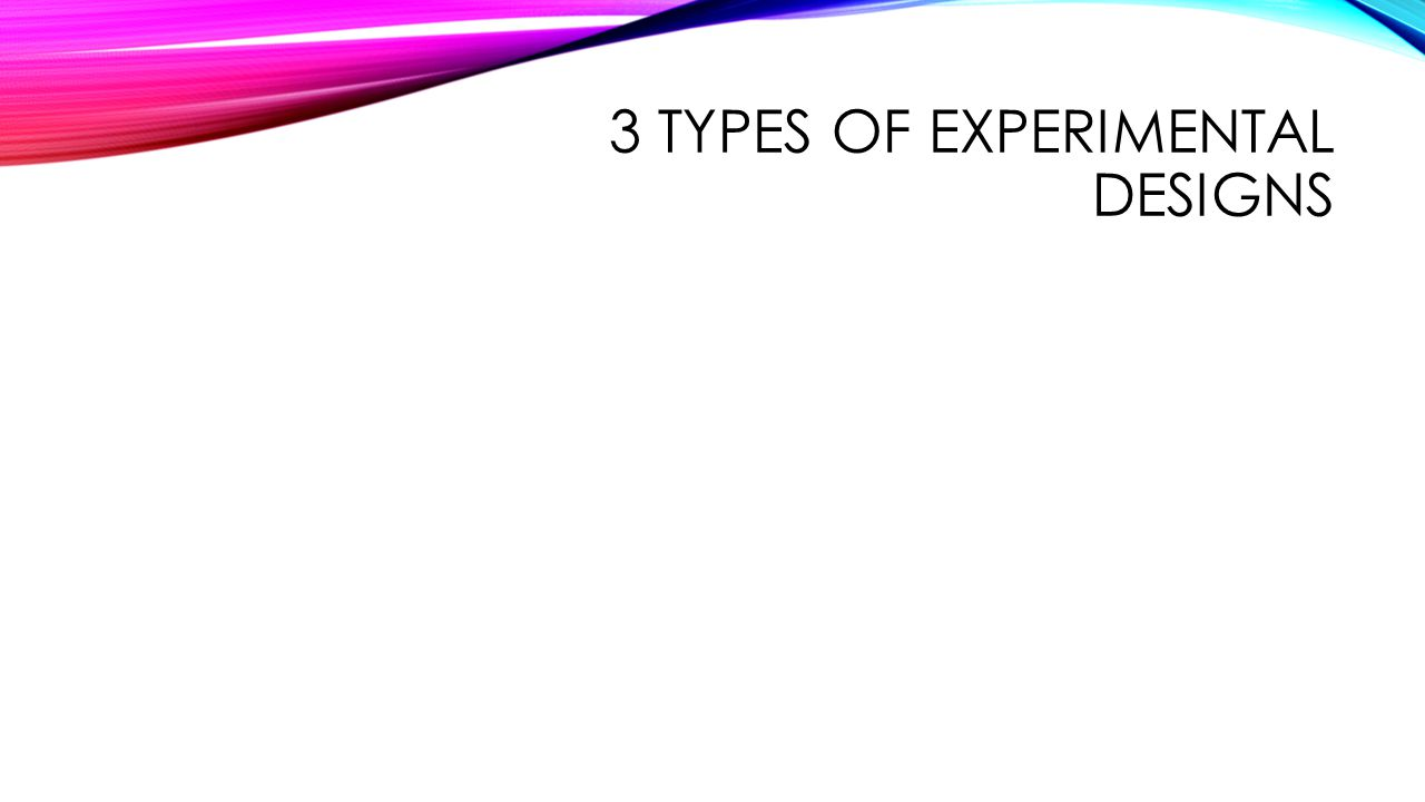 3 Types of experimental designs