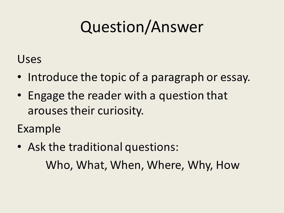 Question/Answer Uses Introduce the topic of a paragraph or essay.