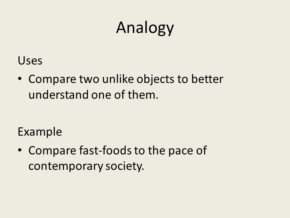 Analogy Uses. Compare two unlike objects to better understand one of them.