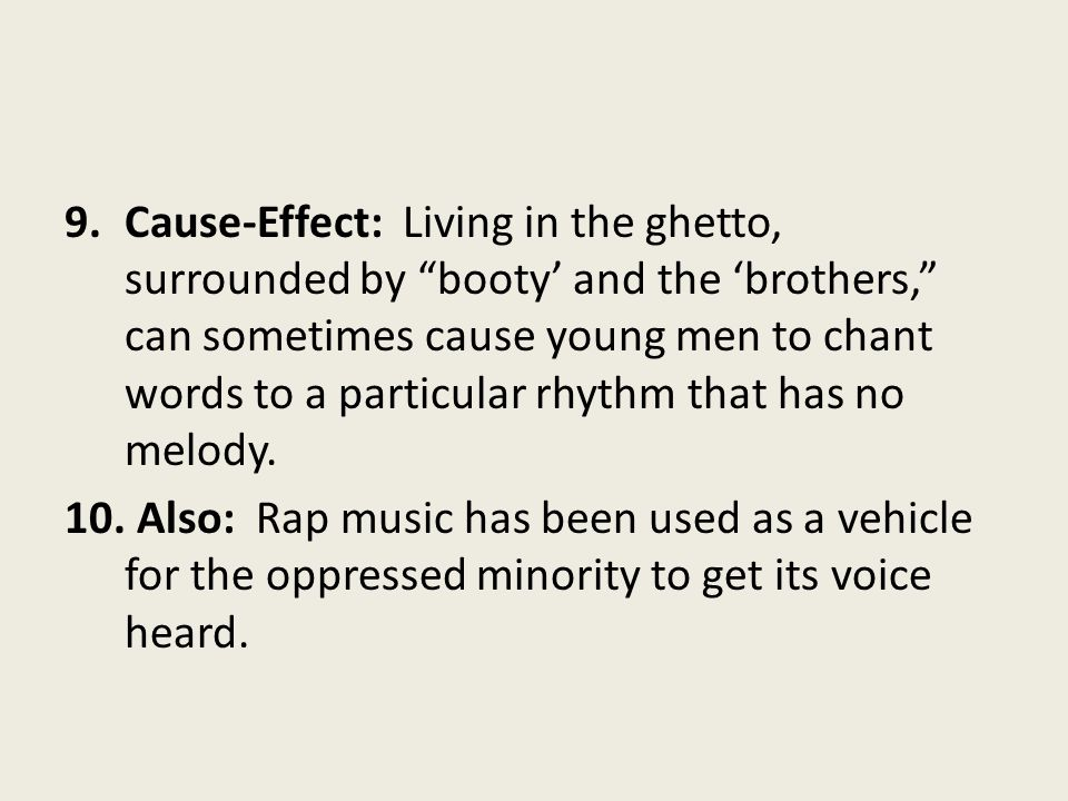 Cause-Effect: Living in the ghetto, surrounded by booty' and the 'brothers, can sometimes cause young men to chant words to a particular rhythm that has no melody.