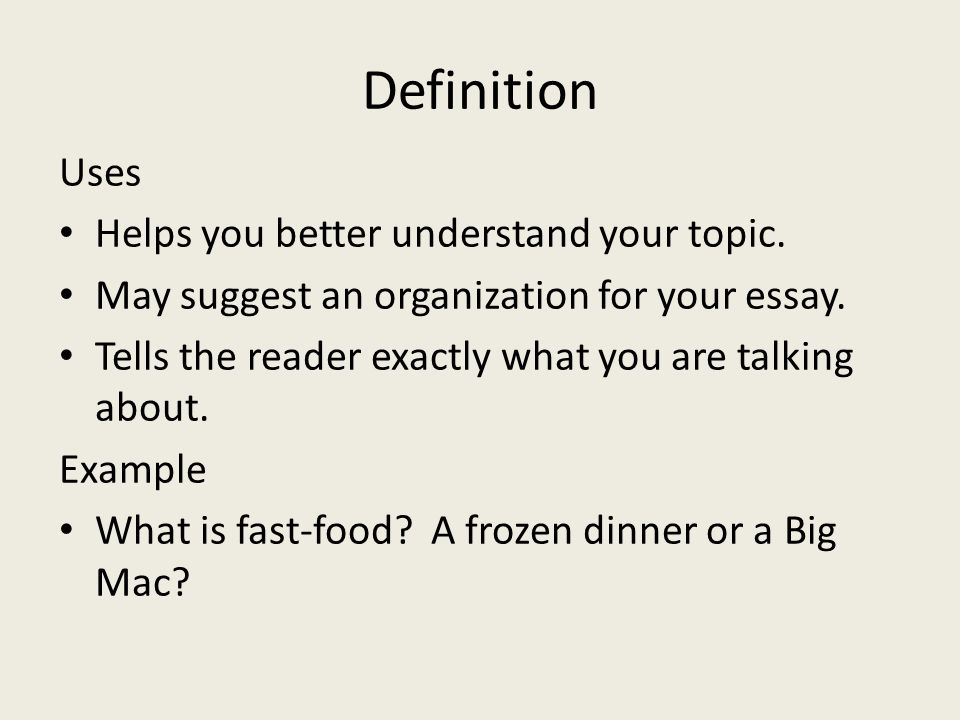 Definition Uses Helps you better understand your topic.