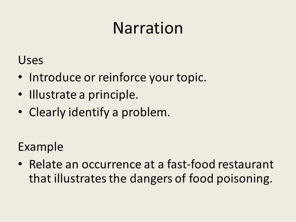Narration Uses Introduce or reinforce your topic.