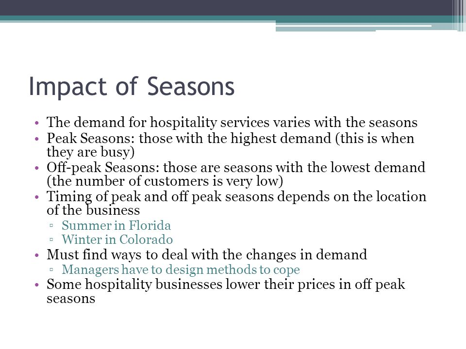 Impact of Seasons The demand for hospitality services varies with the seasons.