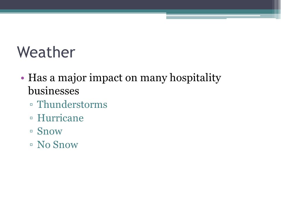 Weather Has a major impact on many hospitality businesses