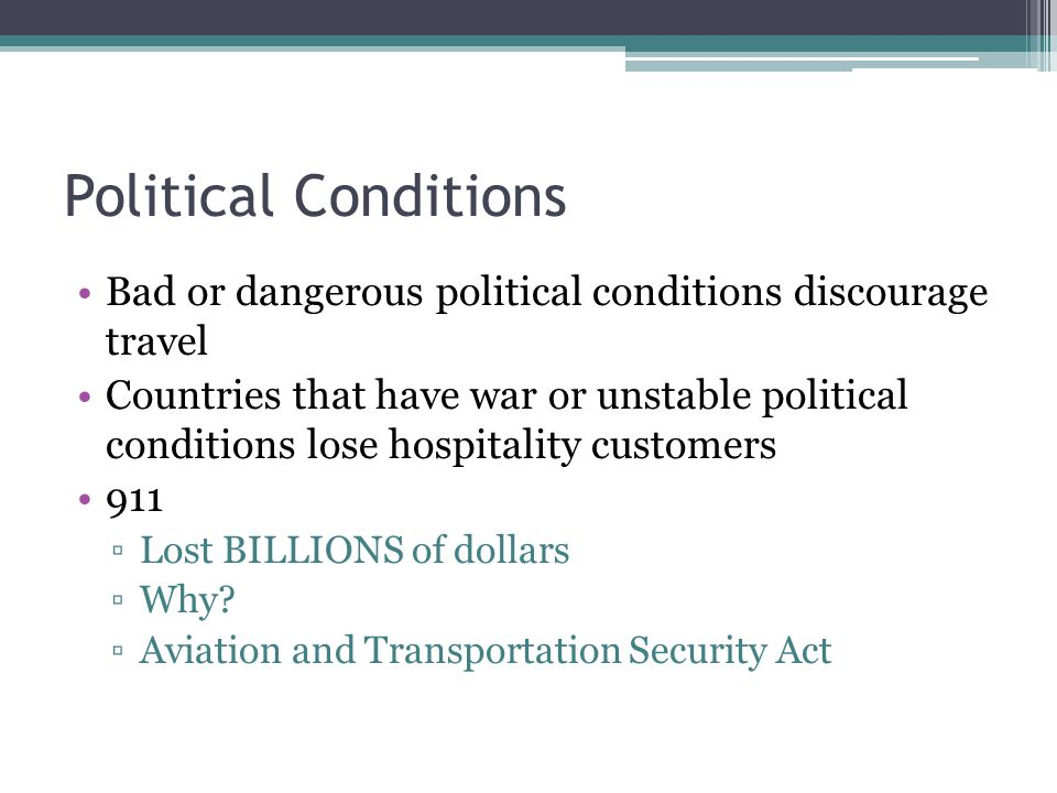 Political Conditions Bad or dangerous political conditions discourage travel.