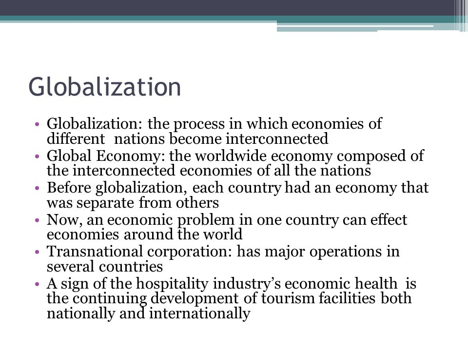 Globalization Globalization: the process in which economies of different nations become interconnected.