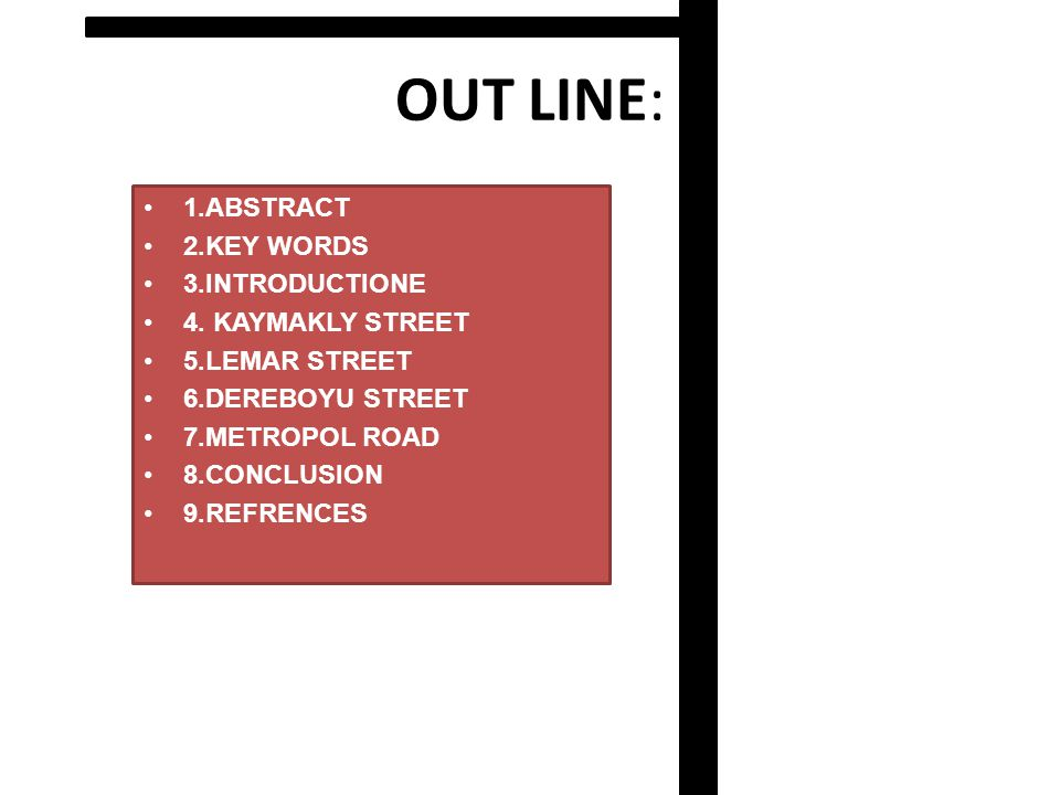 OUT LINE: 1.ABSTRACT 2.KEY WORDS 3.INTRODUCTIONE 4. KAYMAKLY STREET