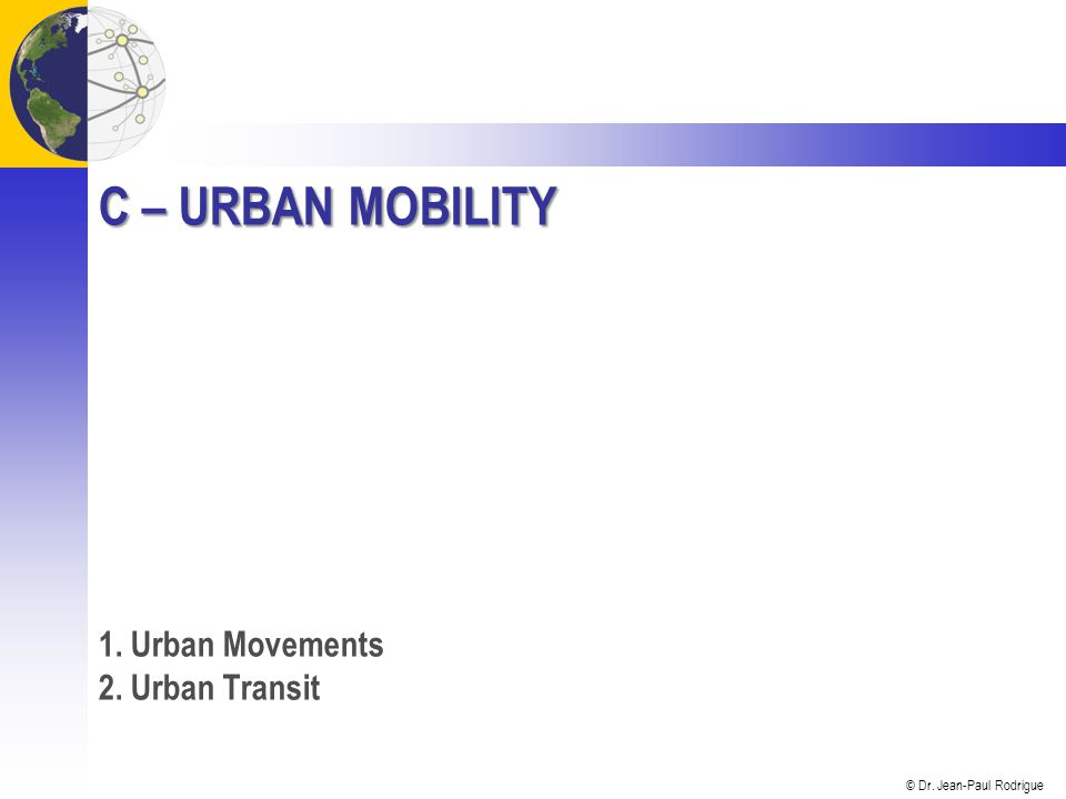 C – Urban Mobility 1. Urban Movements 2. Urban Transit