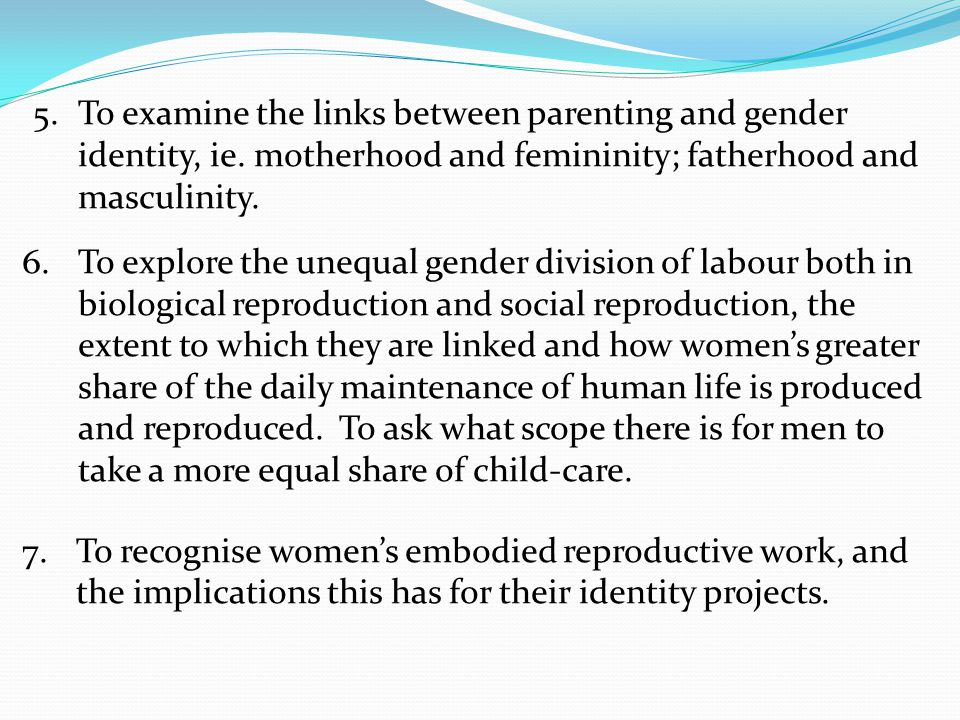 5. To examine the links between parenting and gender identity, ie
