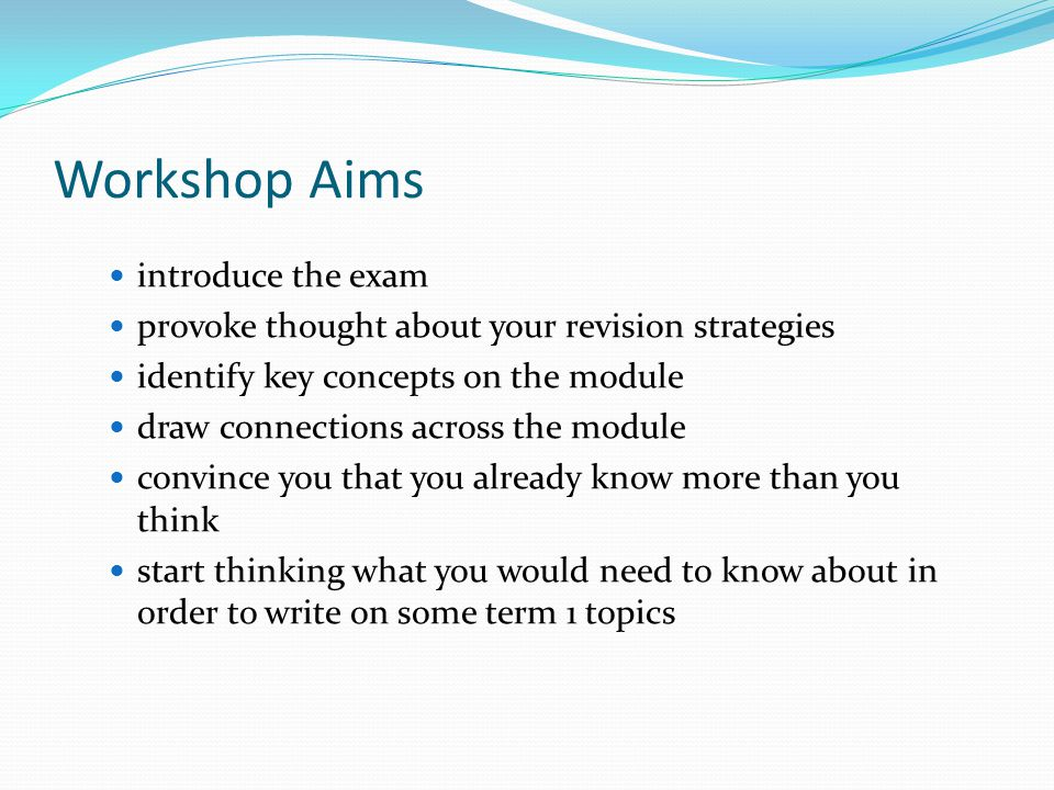 Workshop Aims introduce the exam