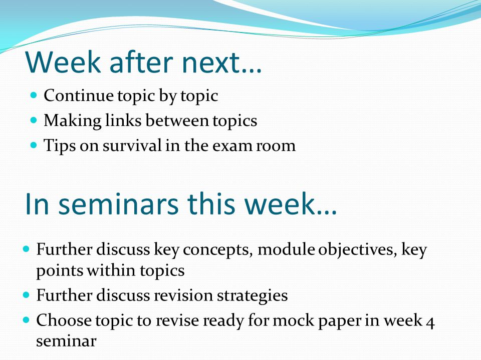 Week after next… In seminars this week… Continue topic by topic