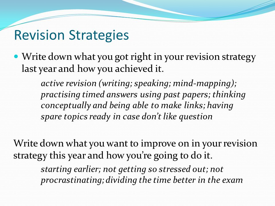 Revision Strategies Write down what you got right in your revision strategy last year and how you achieved it.