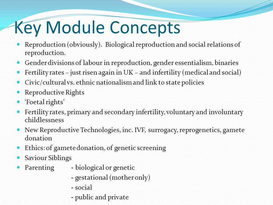 Key Module Concepts Reproduction (obviously). Biological reproduction and social relations of reproduction.